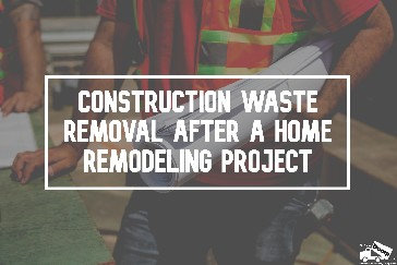 Construction Waste Removal After a Home Remodeling